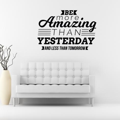 Be more amazing than yesterday - vinylová samolepka na zeď