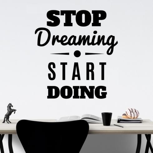 Stop dreaming Start doing - vinylová samolepka na zeď