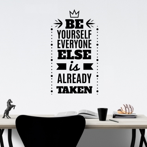 Be yourself everyone else is already taken - vinylová samolepka na zeď